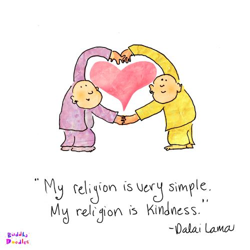 My religion is very simple. My religion is kindness. Buddha Doodle - 'Simple Kindness' by Mollycules. Spirit is
