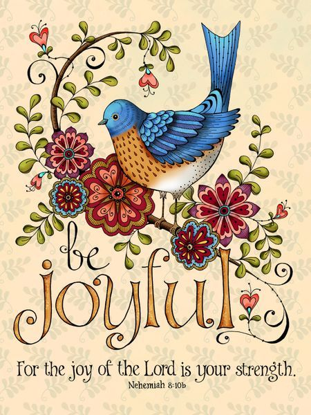 """Nehemiah 8:10; MSG """"He continued, """"Go home and prepare a feast, holiday food and drink; and share it with those who don't have anything: This day is holy to God. Don't feel bad. The joy of God is your strength!"""""""