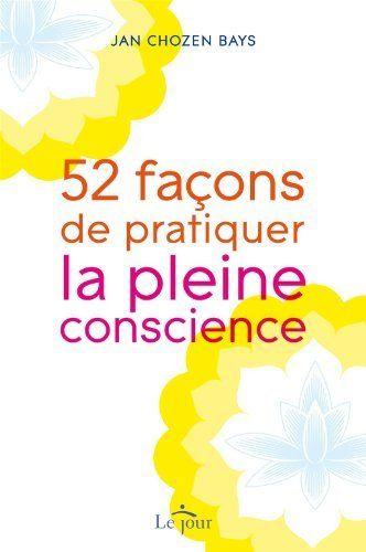 52 façons de pratiquer la pleine conscience de Jan Chozen Bays, http://www.amazon.fr/dp/2890448398/ref=cm_sw_r_pi_dp_S634sb1WE4EEV