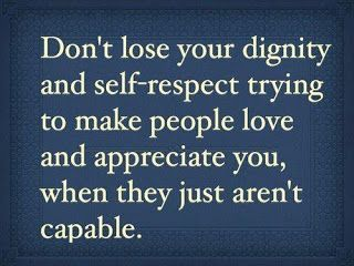 Don't lose your dignity and SelfRespect trying to make people love and