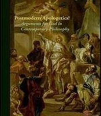 Postmodern Apologetics?: Arguments For God In Contemporary Philosophy (Perspectives In Continental Philosophy) PDF