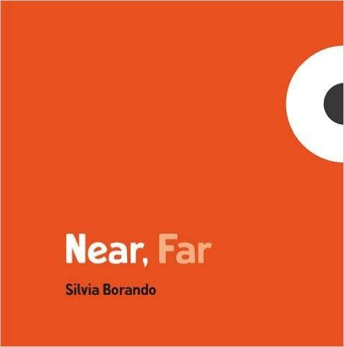 Near, Far: A Minibombo Book: Silvia Borando