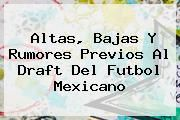 http://tecnoautos.com/wp-content/uploads/imagenes/tendencias/thumbs/altas-bajas-y-rumores-previos-al-draft-del-futbol-mexicano.jpg Draft Apertura 2015. Altas, bajas y rumores previos al Draft del futbol mexicano, Enlaces, Imágenes, Videos y Tweets - http://tecnoautos.com/actualidad/draft-apertura-2015-altas-bajas-y-rumores-previos-al-draft-del-futbol-mexicano/