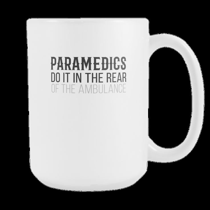 Paramedics do it in the rear of .. mug - paramedic gifts paramedic coffee cup (15oz) White