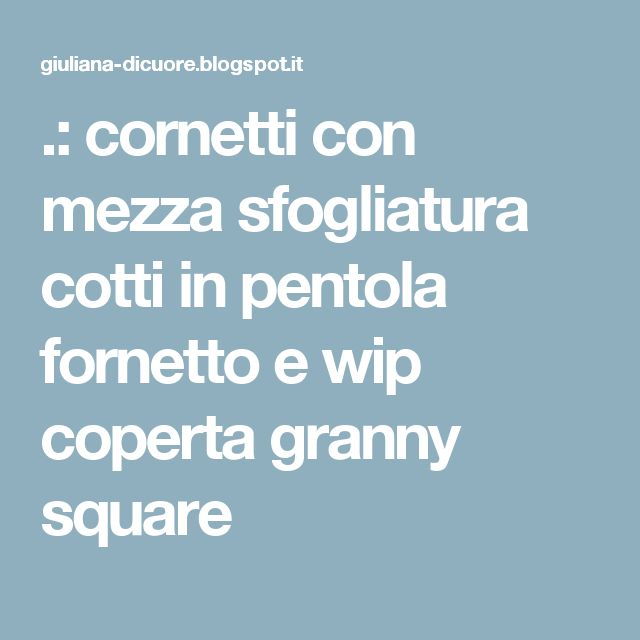 .: cornetti con mezza sfogliatura cotti in pentola fornetto e wip coperta granny square
