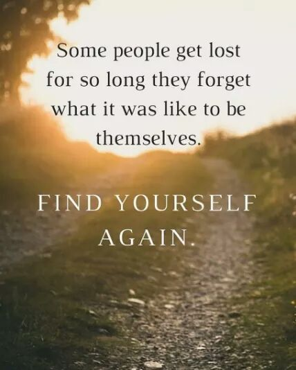 Find yourself again | That's Life | Quotes, Be yourself quotes