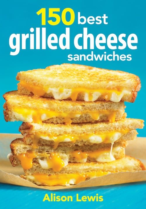 150 Best Grilled Cheese Recipes