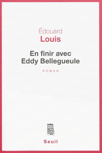 En finir avec Eddy Bellegueule par Edouard Louis (Seuil)