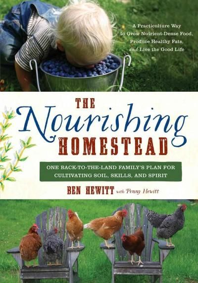 A practiculture way to grow nutrient-dense food, produce healthy fats, and live the good life The Nourishing Homestead tells the story of how we can create truly satisfying, permanent, nourished relat