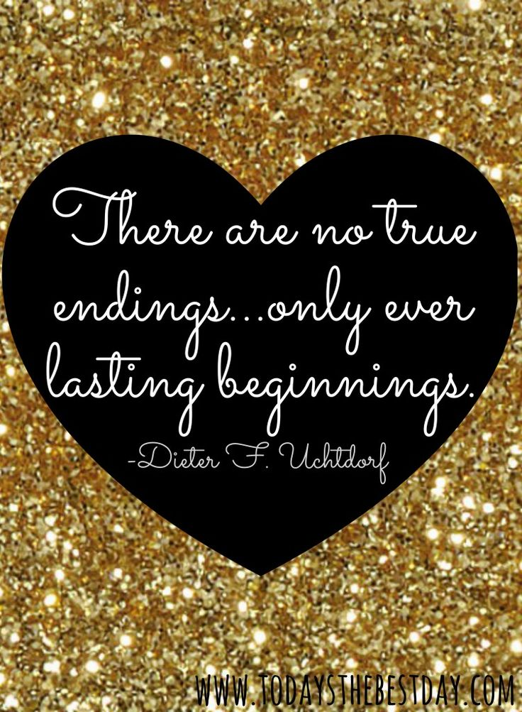 There are no true endings...only ever lasting beginnings. LDS General Conference 2014 Quotes
