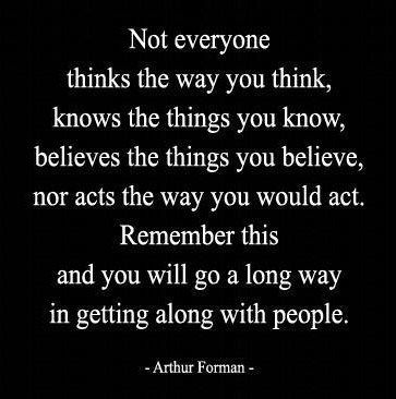 advice for getting along with people -- something you always think you know, but don't really accept it.