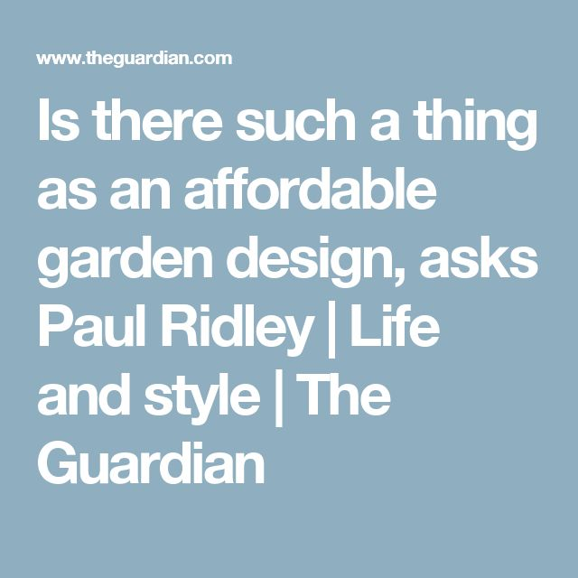 Affordable Garden Design garden design garden design with easy practical and affordable garden idea Is There Such A Thing As An Affordable Garden Design Asks Paul Ridley