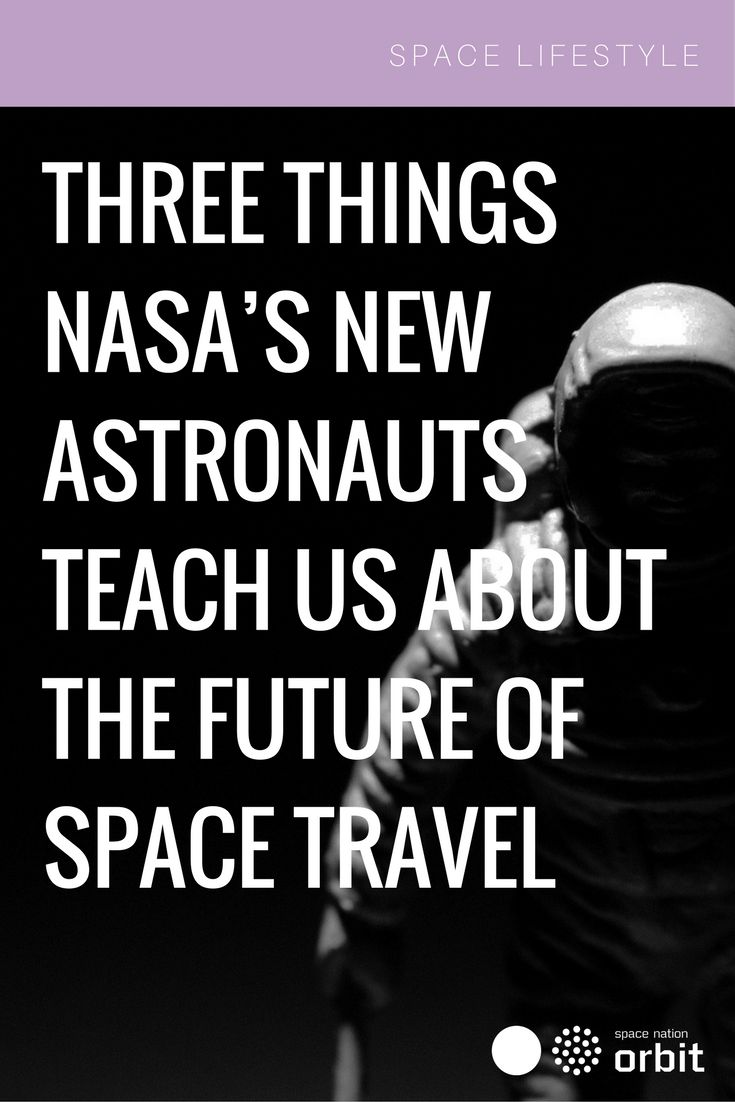 Three Things #NASA's New Astronauts Teach Us About the #Future of Space Travel || #Space Nation Orbit - Lifestyle publication showing how you can win at life with #astronaut #skills for everyday use