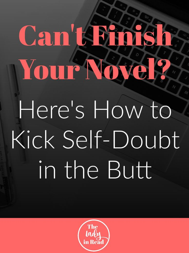 Can't finish your novel? Here's how to kick self-doubt in the butt | TheLadyinRead.com