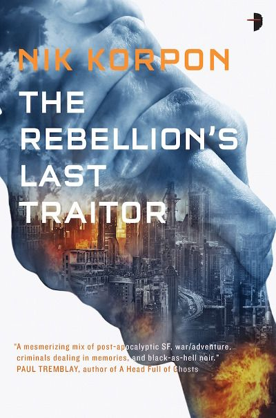 The Rebellion's Last Traitor (The Memory Thief, #1) by Nik Korpon - Released June 02, 2017 #scifi