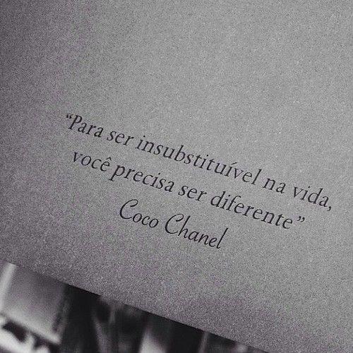 """""""Para ser insubstituível na vida, você precisa ser diferente.""""  - Coco Chanel."""