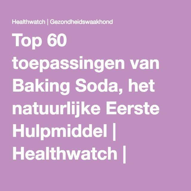 Top 60 toepassingen van Baking Soda, het natuurlijke Eerste Hulpmiddel | Healthwatch | Gezondheidswaakhond