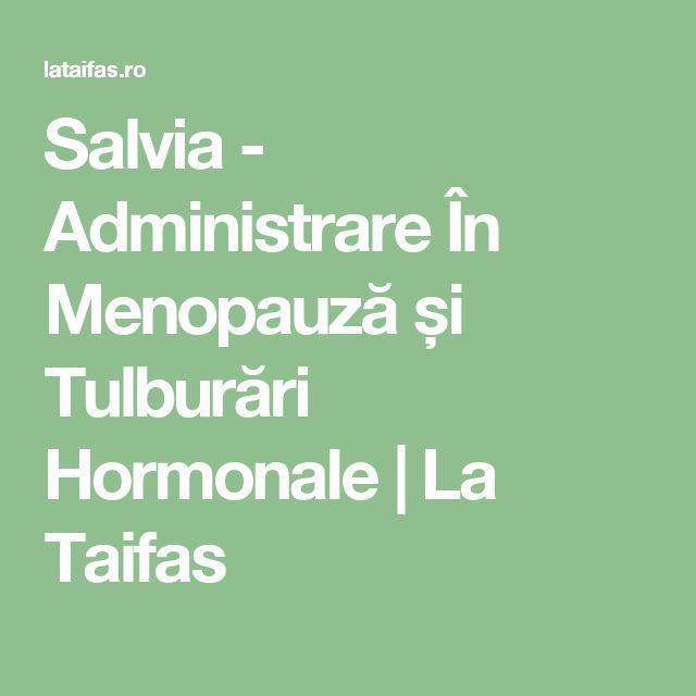 Salvia - Administrare În Menopauză și Tulburări Hormonale | La Taifas