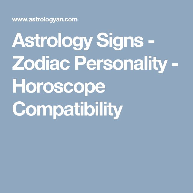 Astrology Signs - Zodiac Personality - Horoscope Compatibility