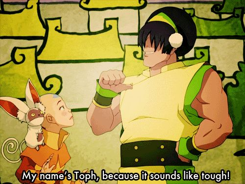 """""""My name's Toph, because it sounds like tough, and that's just what I am."""""""