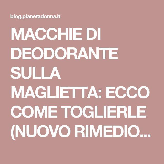 MACCHIE DI DEODORANTE SULLA MAGLIETTA: ECCO COME TOGLIERLE (NUOVO RIMEDIO EFFICACISSIMO)