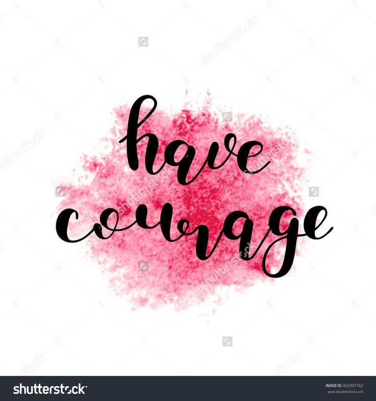 Have courage. Lettering by Siberica. #have #courage