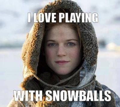 Ygritte - Game of Thrones: 'I love playing with snowballs!'