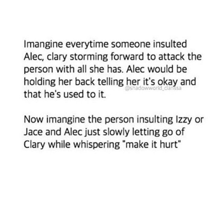 Yeeees!!! Alec cares more about his siblings (yes, Jace is a sibling to him too! not biologically, but family is not defined by blood!) than himself. And Clary just being there, bad tampered, stubborn and attacking anyone who insults her second family! ♥♥♥