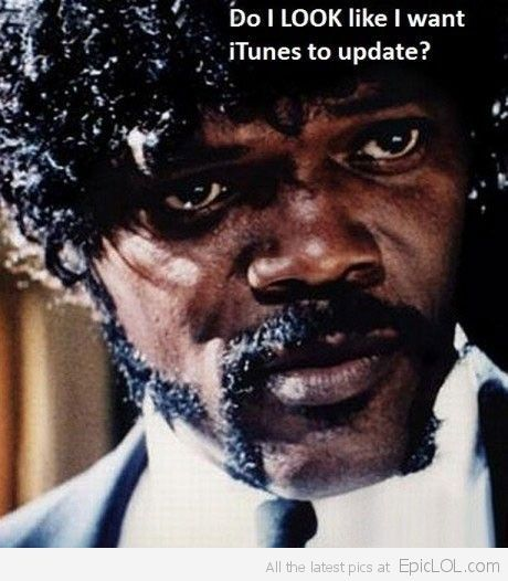 Do I LOOK Like I want iTunes To Update?? NO!