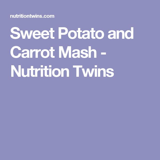 Sweet Potato and Carrot Mash - Nutrition Twins