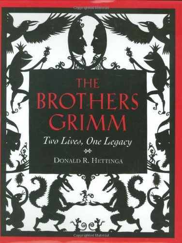 The Brothers Grimm: Two Lives, One Legacy by Donald R. He...
