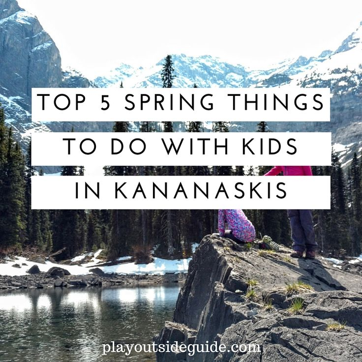 Play Outside Guide: Top 5 Spring Things to Do In Kananaskis With Your Family