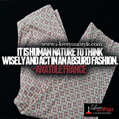 """""""It is human nature to think wisely and act in an absurd fashion."""" - Anatole France"""