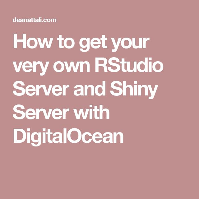 How to get your very own RStudio Server and Shiny Server with DigitalOcean