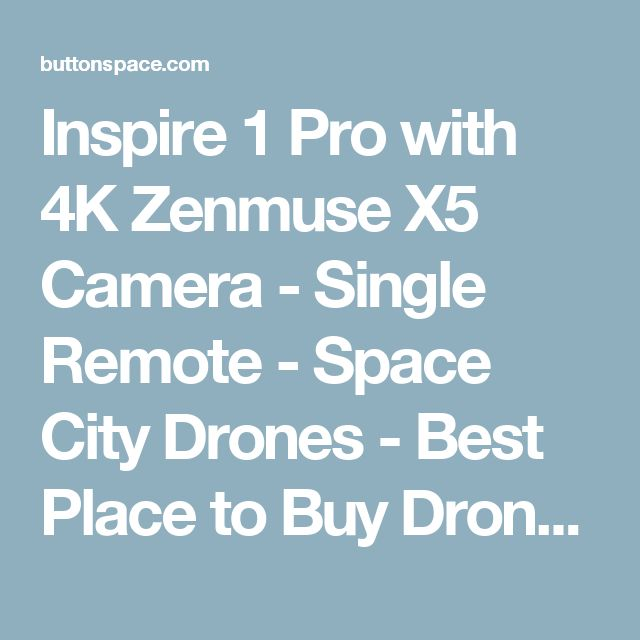 Inspire 1 Pro with 4K Zenmuse X5 Camera - Single Remote - Space City Drones - Best Place to Buy Drones Online at ButtonSpace - Social Media Buttons | Social Network Buttons | Share Buttons