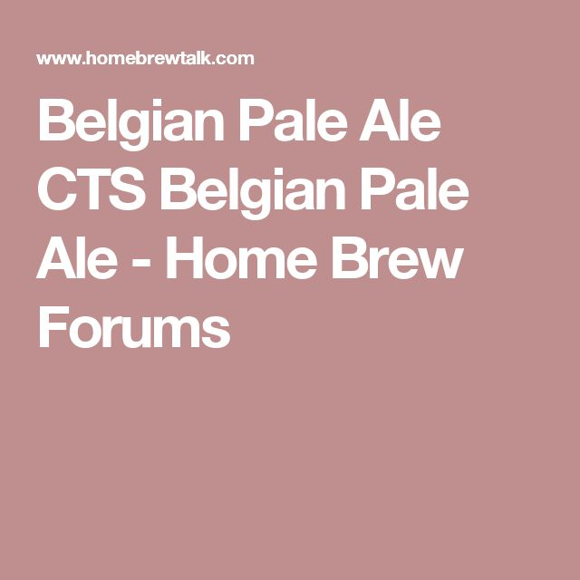Belgian Pale Ale CTS Belgian Pale Ale - Home Brew Forums