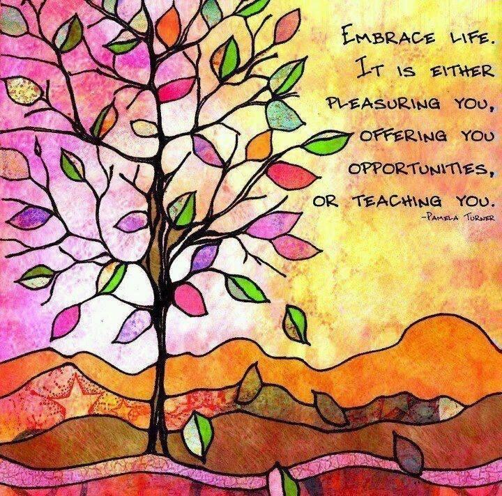 """Embrace life"""
