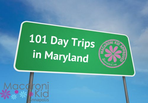101 Day Trips in Maryland - All Within 3 hours of Annapolis, MD!   Macaroni Kid