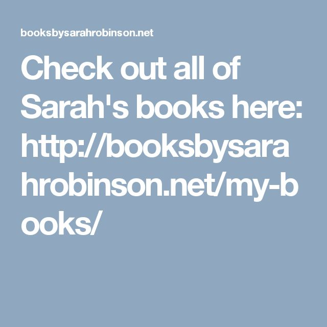 Check out all of Sarah's books here: http://booksbysarahrobinson.net/my-books/