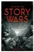 Winning the story wars : why those who tell--and live--the best stories will rule the future / Jonah Sachs