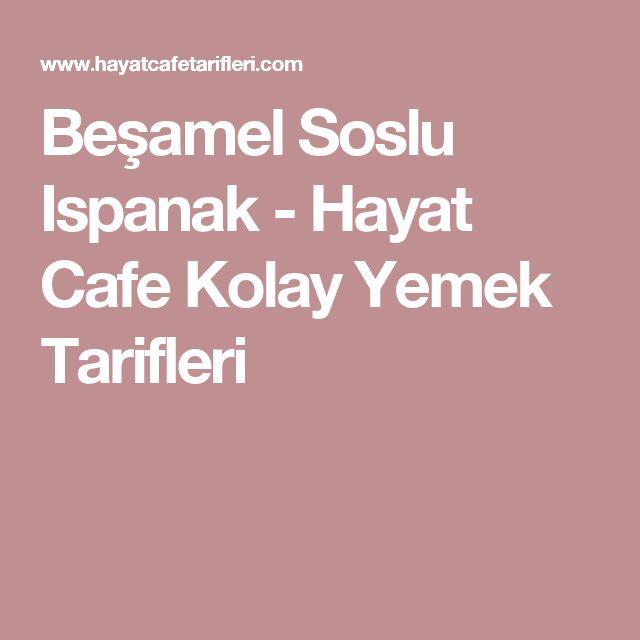 Beşamel Soslu Ispanak - Hayat Cafe Kolay Yemek Tarifleri