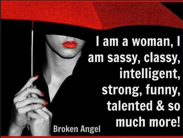 I am a woman, I am sassy, classy, intelligent, strong