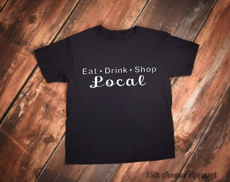 Shop Local | Eat Local | Drink Local | Women's T-shirt | Local Tee | Small Shop Support | Show the Love | Support Local Farmers
