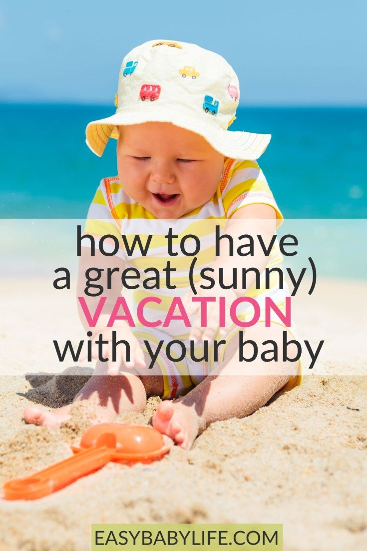 10 Tips For A Wonderful Sunny Vacation With Your Baby Baby Vacation Traveling With Baby Sunny Vacation