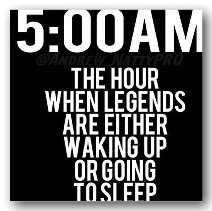 I usually fall asleep by 5 and my alarm goes off at 5:10 most days... So does that make me like a double legend...