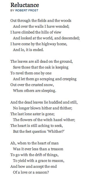 Reluctance by Robert Frost. This is one of my absolute favorites. Frost had so much insight.