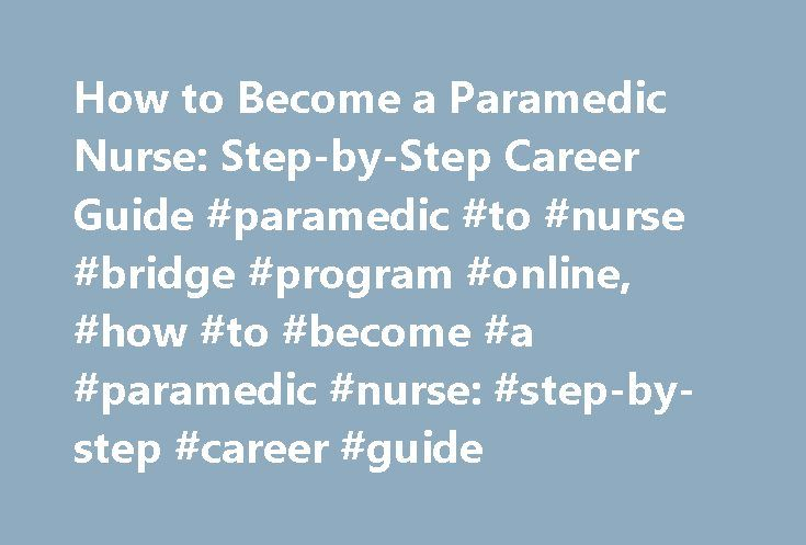 How to Become a Paramedic Nurse: Step-by-Step Career Guide #paramedic #to #nurse #bridge #program #online, #how #to #become #a #paramedic #nurse: #step-by-step #career #guide http://questions.nef2.com/how-to-become-a-paramedic-nurse-step-by-step-career-guide-paramedic-to-nurse-bridge-program-online-how-to-become-a-paramedic-nurse-step-by-step-career-guide/  # How to Become a Paramedic Nurse: Step-by-Step Career Guide Should I Become a Paramedic Nurse? Also known as flight nurses, these…