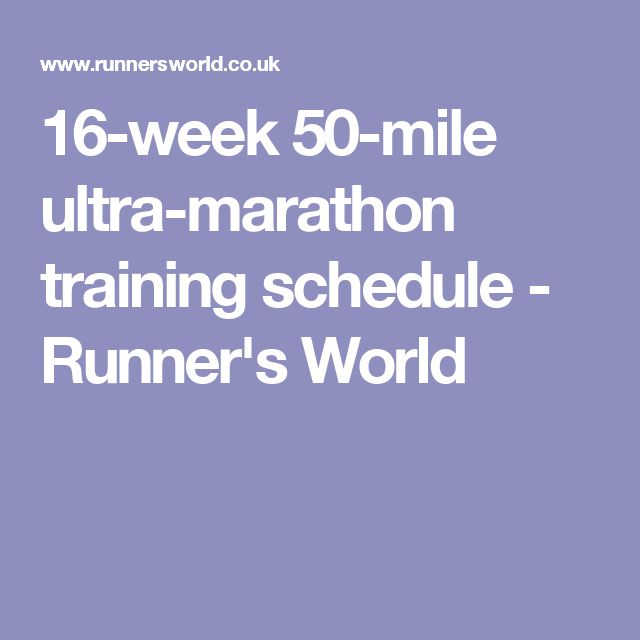 16-week 50-mile ultra-marathon training schedule - Runner's World