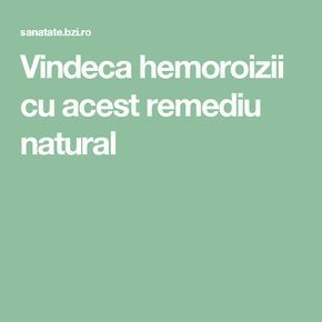 Vindeca hemoroizii cu acest remediu natural