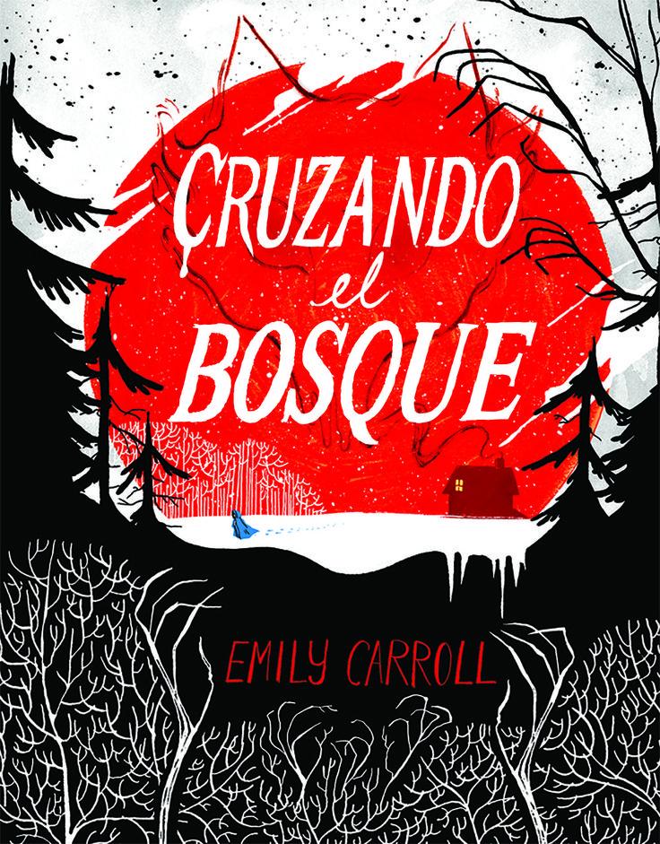 cruzando el bosque-emily carroll-9788494332630